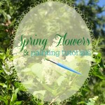 Spring Flowers & Painting Tutorials