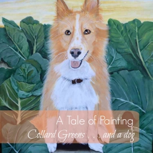 A Tale of Painting Collard Greens . . . and a dog